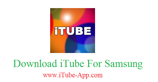 iTube For Samsung Download & Install iTube App For Samsung